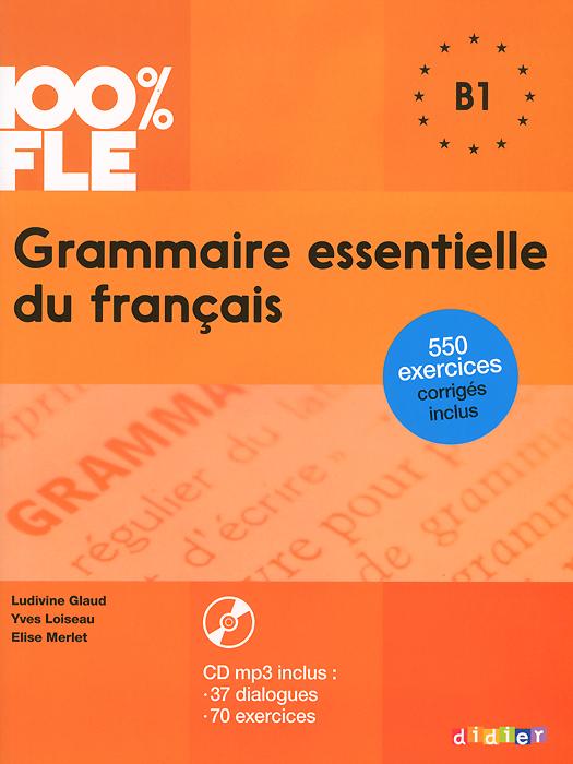 Grammaire essentielle du francais: B1 (+ CD) le nouvel edito cd rom autocorrectif b1 cahier d exercices