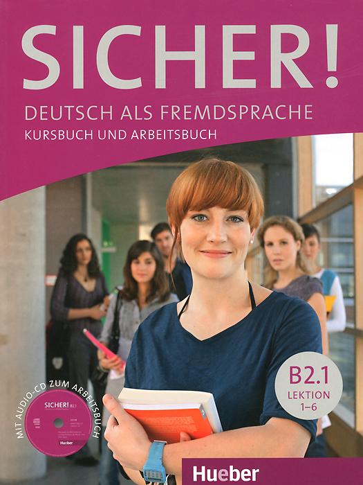 Sicher! Niveau B2.1: Deutsch als Fremdsprache: Kursbuch und Arbeitsbuch: Lektion 1-6 (+ CD) arbeitsbuch lektion 1 7 m audio cd