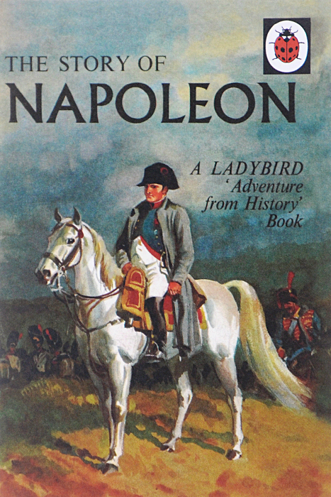 The Story of Napoleon: A Ladybird Adventure from History Book king john and magna carta a ladybird adventure from history book
