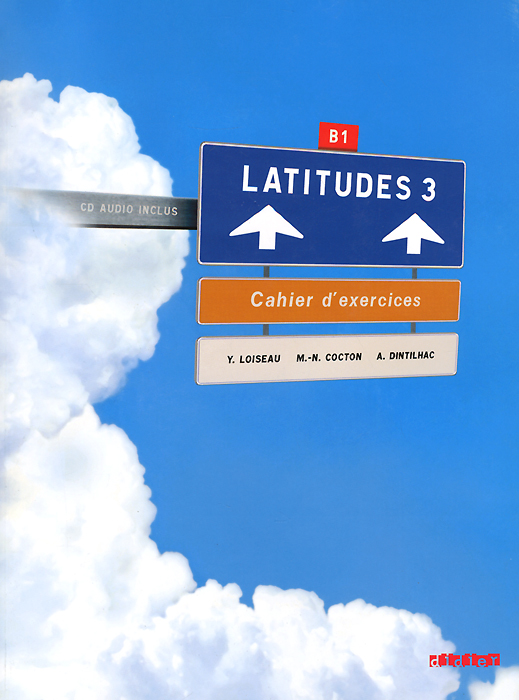 Latitudes 3: Methode de francais: Niveau B1: Cahier d'exercices (+ CD) latitudes