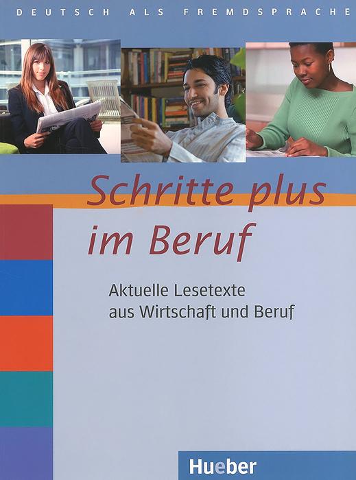 Schritte Plus Im Beruf: Aktuelles Lesetexte Aus Wirtschaft Und Beruf: Niveau A1/B1