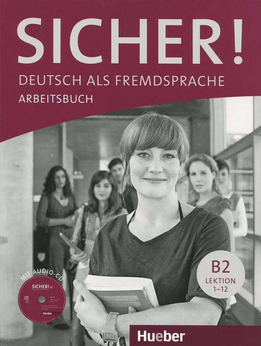 Sicher! B2: Deutsch als Fremdsprache: Arbeitsbuch: Lektion 1-12 (+ CD) sicher niveau b2 1 deutsch als fremdsprache kursbuch und arbeitsbuch lektion 1 6 cd