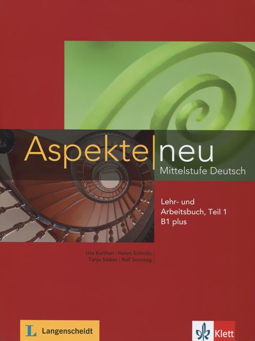 Aspekte neu B1+: Mittelstufe Deutsch: Lehr- und Arbeitsbuch: Teil 1 (+ CD) aspekte neu arbeitsbuch b1 plus mittelstufe deutsch аудиокнига cd