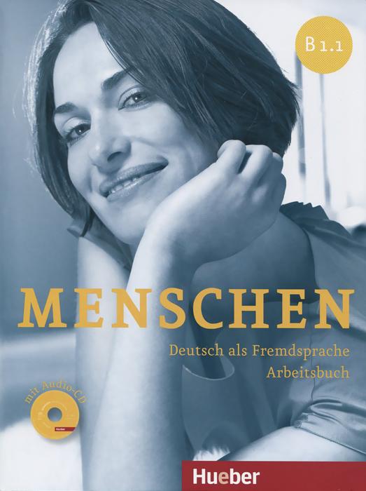 Menschen B1.1: Deutsch als Fremdsprache: Arbeitsbuch (+ CD) menschen b1 deutsch als zweitsprache vokabeltaschenbuch