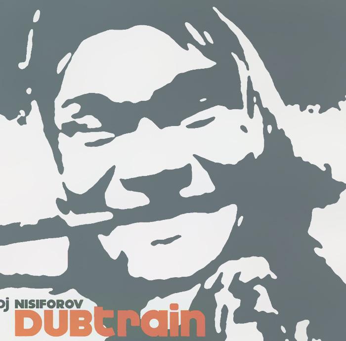 DJ Nisiforof. Dubtrain
