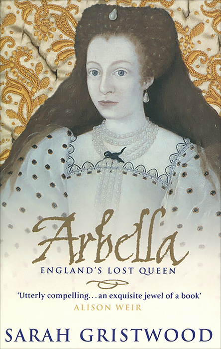 Arbella: England's Lost Queen tim vicary mary queen of scots