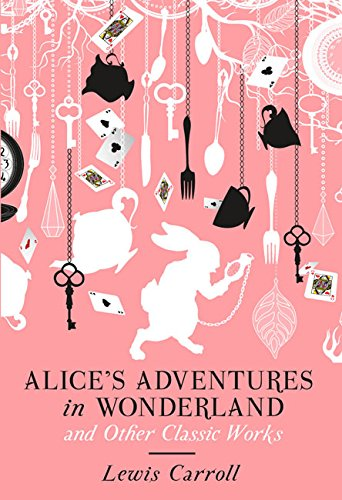Alices Adventures in Wonderland & Other Classic Works (HB) alice s adventures in wonderland