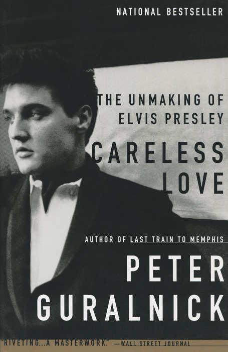 Careless Love: The Unmaking of Elvis Presley first love and the diary of a superfluous man