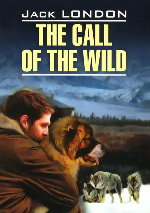 Джек Лондон The Call of the Wild / Зов предков london j the call of the wild before adam novels зов предков до адама повести