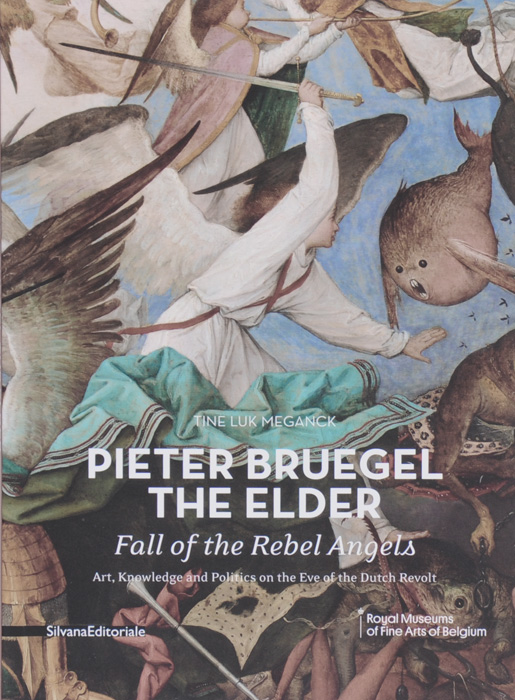 Pieter Bruegel the Elder's Fall of the Rebel Angels: Art, Knowledge and Politics on the Eve of the Dutch Revolt emily rosenberg financial missionaries to the world – the politics