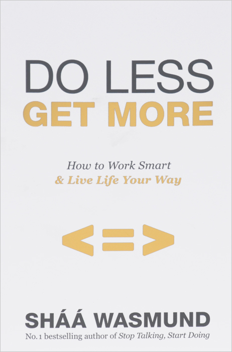 Do Less, Get More: How to Work Smart & Live Life Your Way