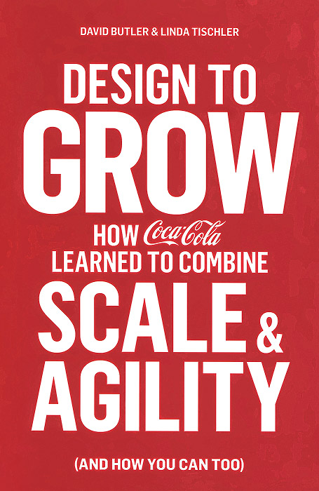 Design to Grow: How Coca-Cola Learned to Combine Scale and Agility (and How You Can Too) david rose s the startup checklist 25 steps to a scalable high growth business