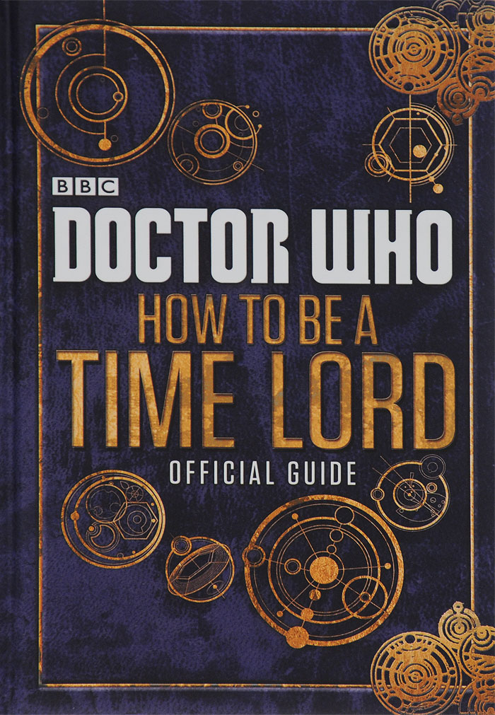 Doctor Who: How to be a Time Lord: The Official Guide doctor who dr twelfth roger hargreaves
