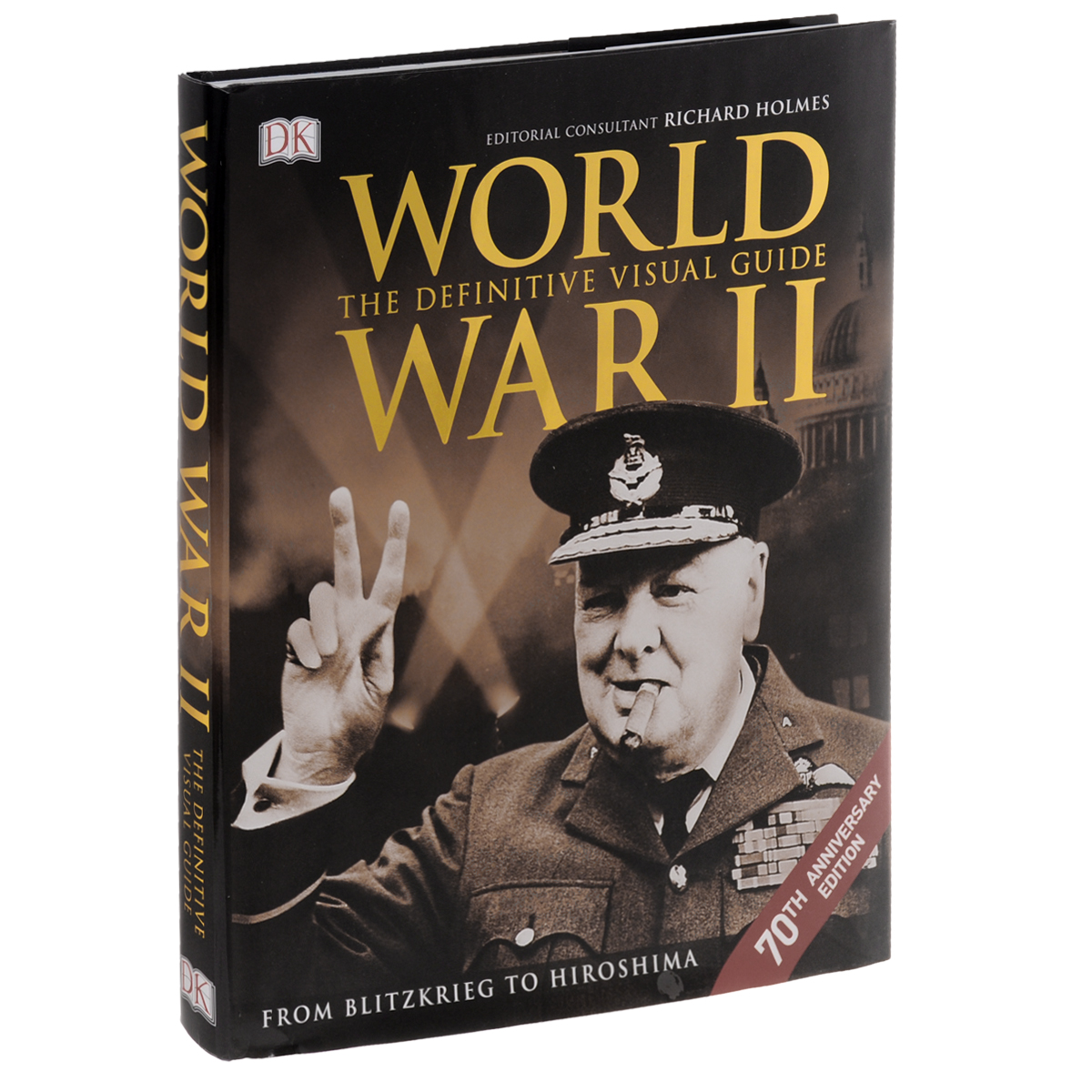 World War II the Definitive Visual Guide how historians work retelling the past from the civil war to the wider world