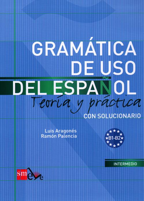 Gramatica de uso del espanol: Nivel B: Teoria y practica: Con solucionario la guia para vivir con la infeccion vih