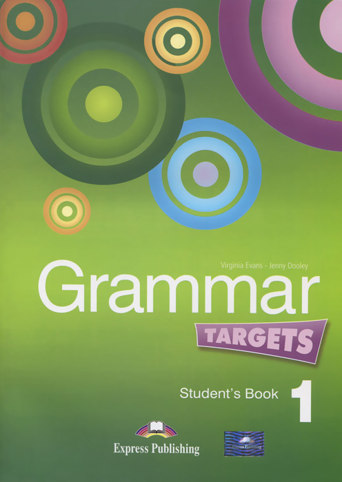 Virginia Evans, Jenny Dooley Grammar Targets 1: Student's Book ISBN: 978-1-84974-872-8 szlachta e super grammar practice book level 1 книга на английском языке