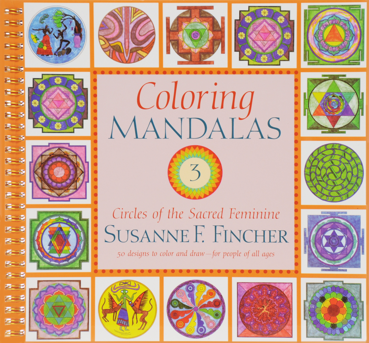 Coloring Mandalas 3: Circles of the Sacred Feminine coloring the sacred feminine