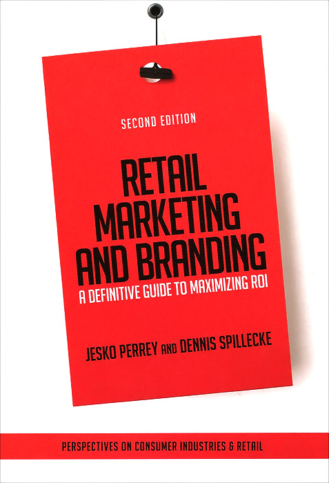 Retail Marketing and Branding: A Definitive Guide to Maximizing ROI andy bird the growth drivers the definitive guide to transforming marketing capabilities