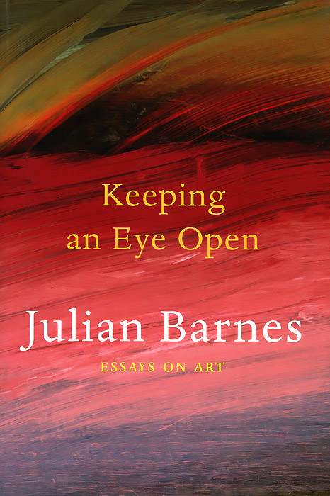 Keeping an Eye Open: Essays on Art the illustrated story of art