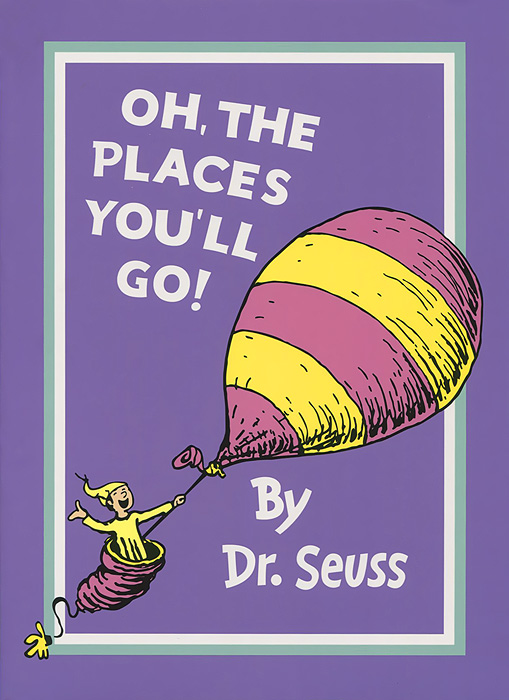Oh, the Places You'll Go! all the bright places