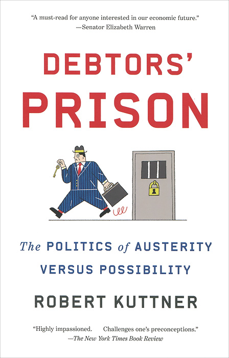 Debtors' Prison: The Politics of Austerity Versus Possibility купить