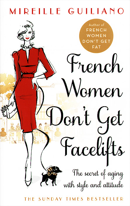 French Women Don't Get Facelifts: The Secret of Aging with Style and Attitude