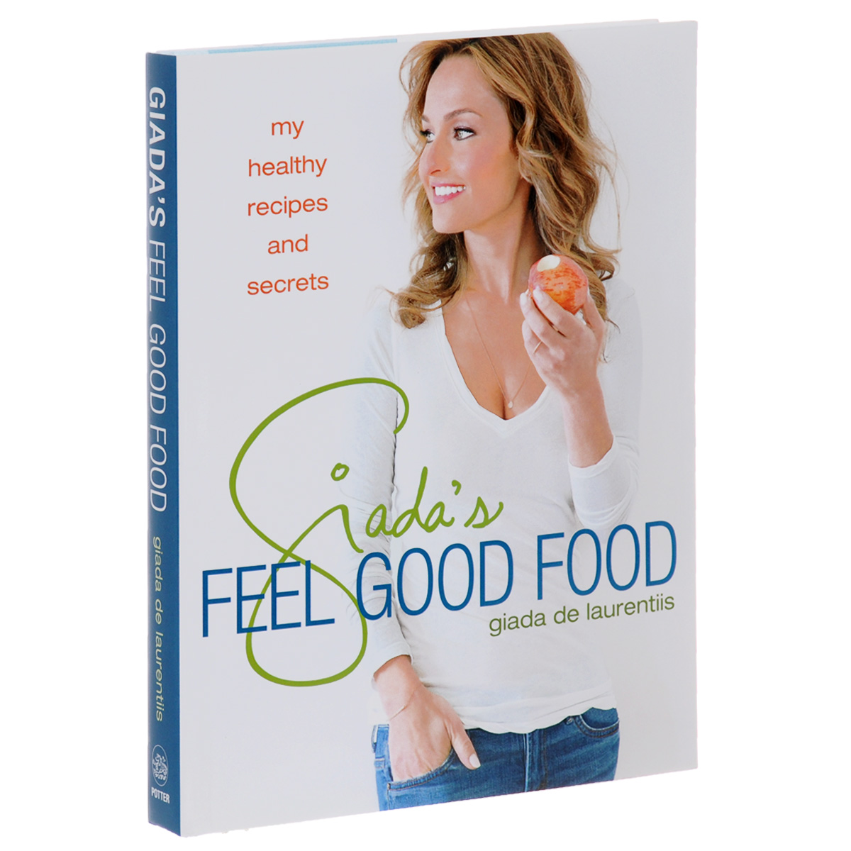 Giadas's Feel Good Food: My Healthy Recipes and Secrets everyday italian 125 simple and delicious recipes
