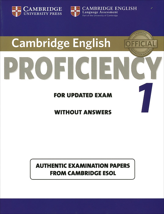Cambridge English Proficiency 1 for Updated Exam Student's Book without Answers: Authentic Examination Papers from Cambridge ESOL cambridge key english test 3 examination papers from university of cambridge esol examinations