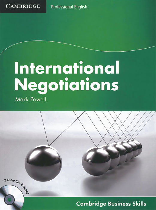 Cambridge: International Negotiations jim hornickel negotiating success tips and tools for building rapport and dissolving conflict while still getting what you want