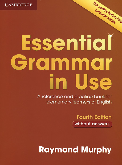 Essential Grammar in Use: A Reference and Practice Book for Elementary Learners of English: Without Answers murphy r english grammar in use self study reference and practice book for intermediate learners of english with answers and ebook