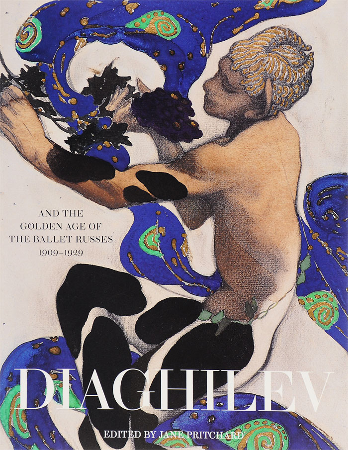 Diaghilev and the Golden Age of the Ballets Russes 1909-1929