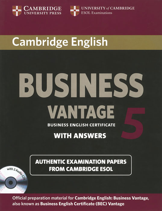 Business Vantage 5: Authentic Examination Papers From Cambridge Esol: With Answers (+2 CD) cambridge preliminary english test 4 teacher s book examination papers from the university of cambridge esol examinations