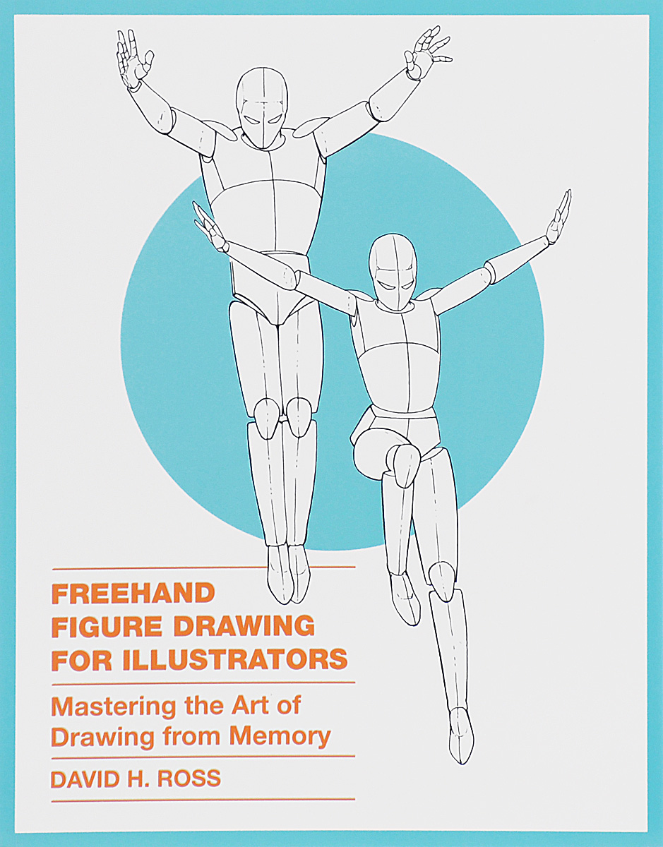 Freehand Figure Drawing for Illustrators: Mastering the Art of Drawing from Memory david thomson g mastering the 7 essentials of high growth companies effective lessons to grow your business