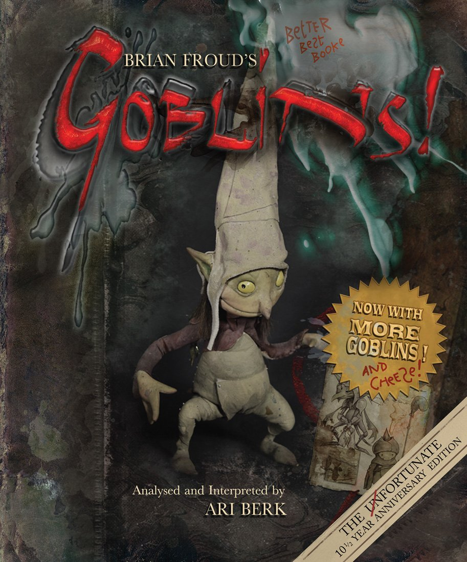 Brian Froud's Goblins! (For the uninformed,  goblins are those maleficent creatures...