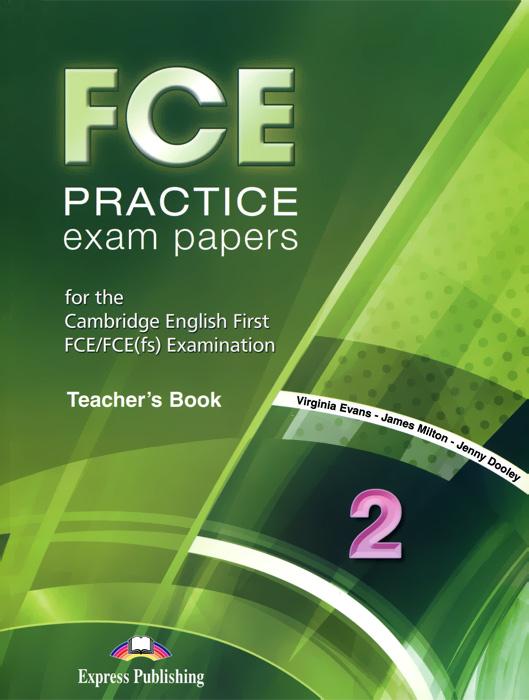 Virginia Evans, James Milton, Jenny Dooley FCE Practice Exam Papers 2: Teacher'book evans v fce use of english 1 students book учебник