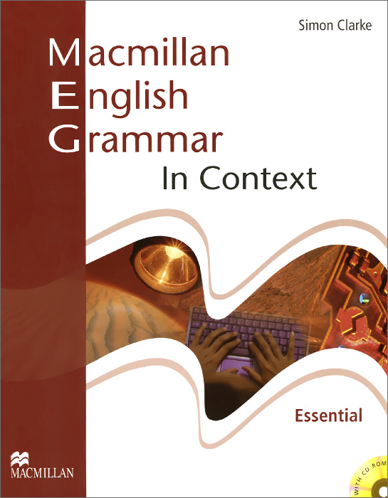 Macmillan English Grammar in Context: Essential Level (+ CD-ROM) шишкина и тренажер по грамматике английского языка english grammar practice book 3 класс ко всем действующим учебникам