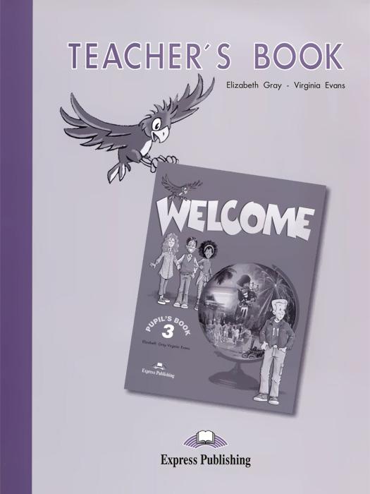 Elizabeth Gray, Virginia Evans Welcome 3: Teacher's Book elizabeth gray virginia evans welcome 1 teacher s book