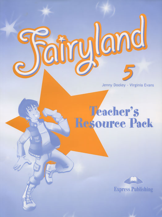 Jenny Dooley, Virginia Evans Fairyland 5. Teacher's Resource Pack virginia evans jenny dooley on screen b2 student s book