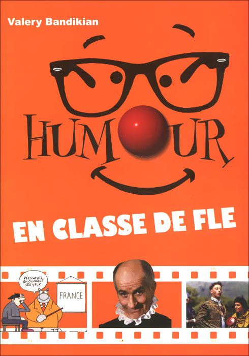 Valery Bandikian Humour en classe de fle / Юмор на уроках французского языка. Учебное пособие (+ DVD-ROM) актерское мастерство первые уроки учебное пособие dvd