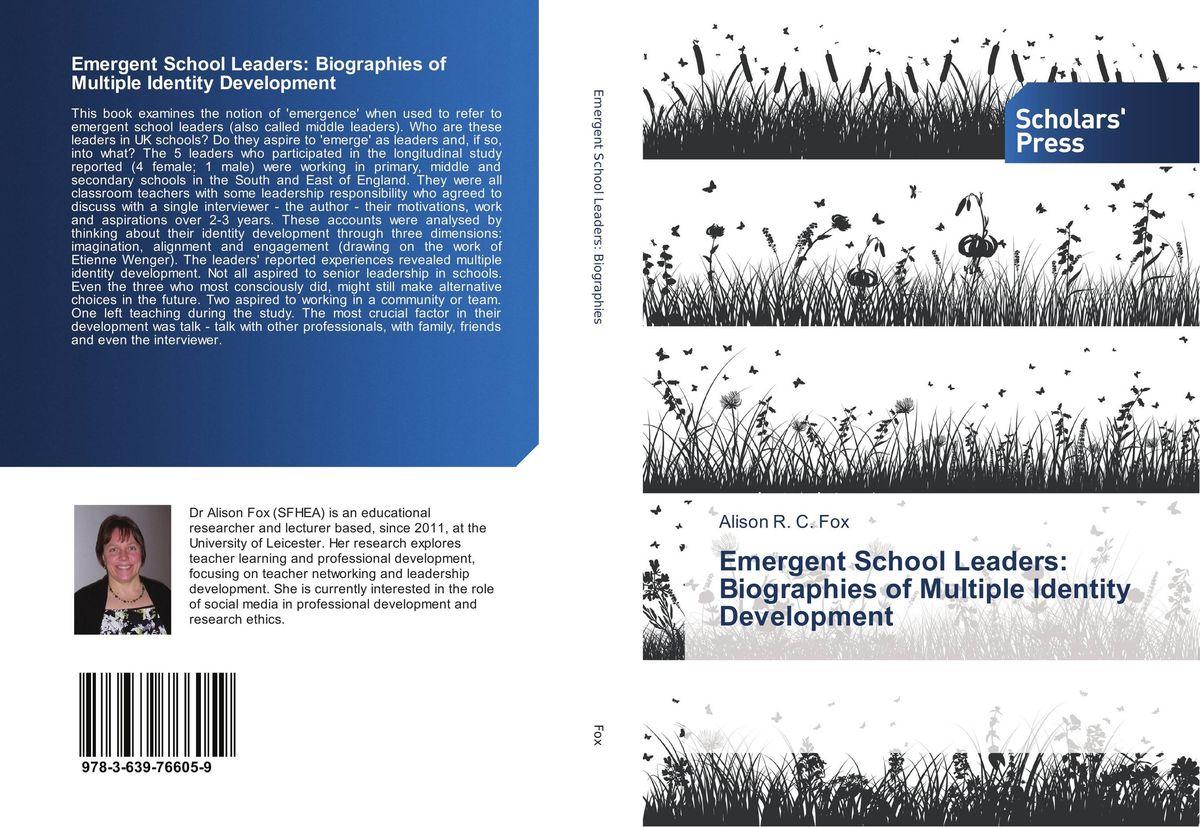 Emergent School Leaders: Biographies of Multiple Identity Development rethinking leadership development in schools