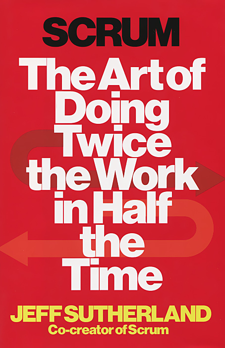 Scrum: The Art of Doing Twice the Work in Half the Time scrum for dummies
