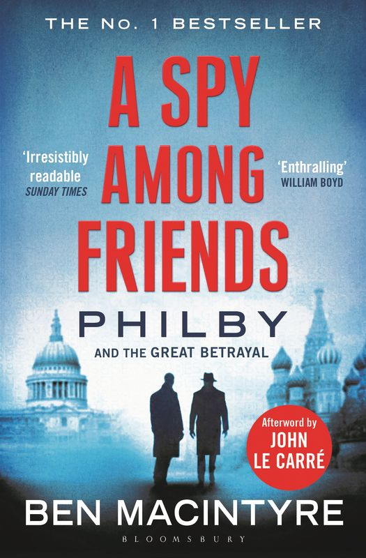 A Spy Among Friends john le carre our kind of traitor