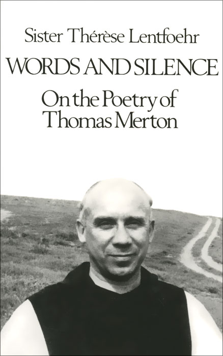 Words and Silence: Оn the Poetry Of Thomas Merton