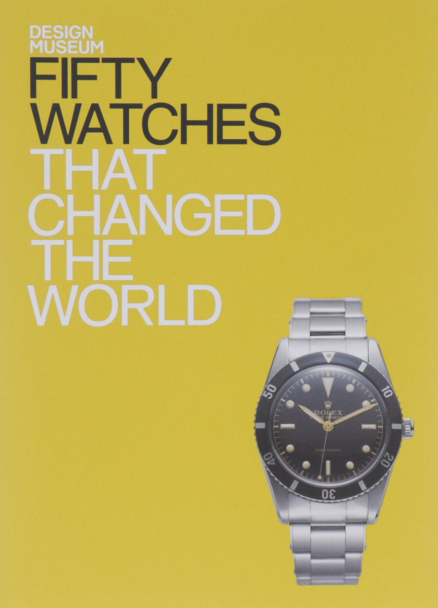 Fifty Watches: That Changed the World fifty sneakers that changed the world