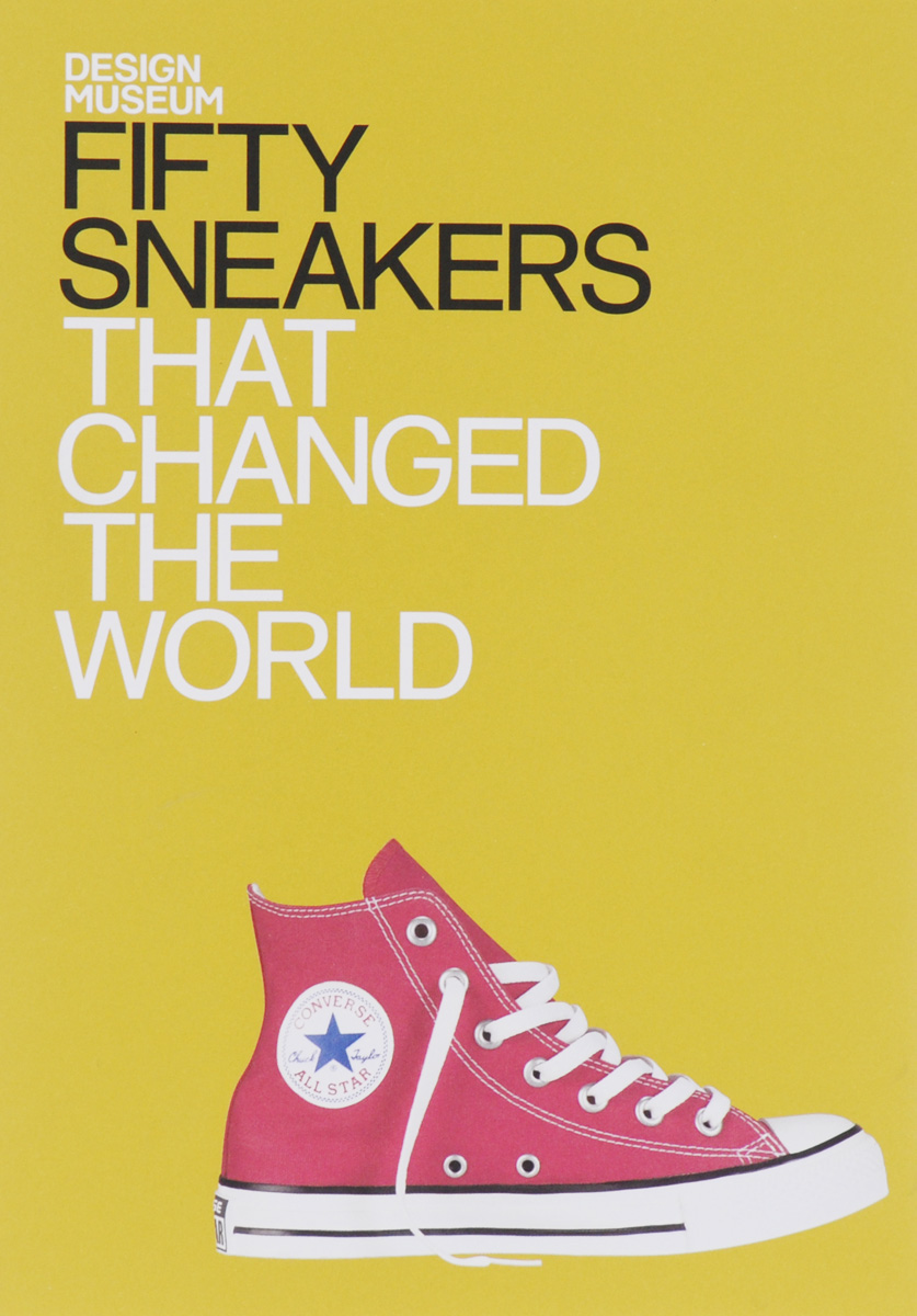 Fifty Sneakers: That Changed the World fifty sneakers that changed the world