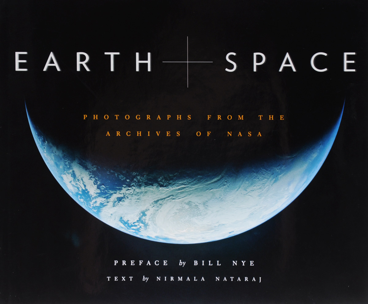 Earth and Space: Photographs from the Archives of NASA from the earth to the moon