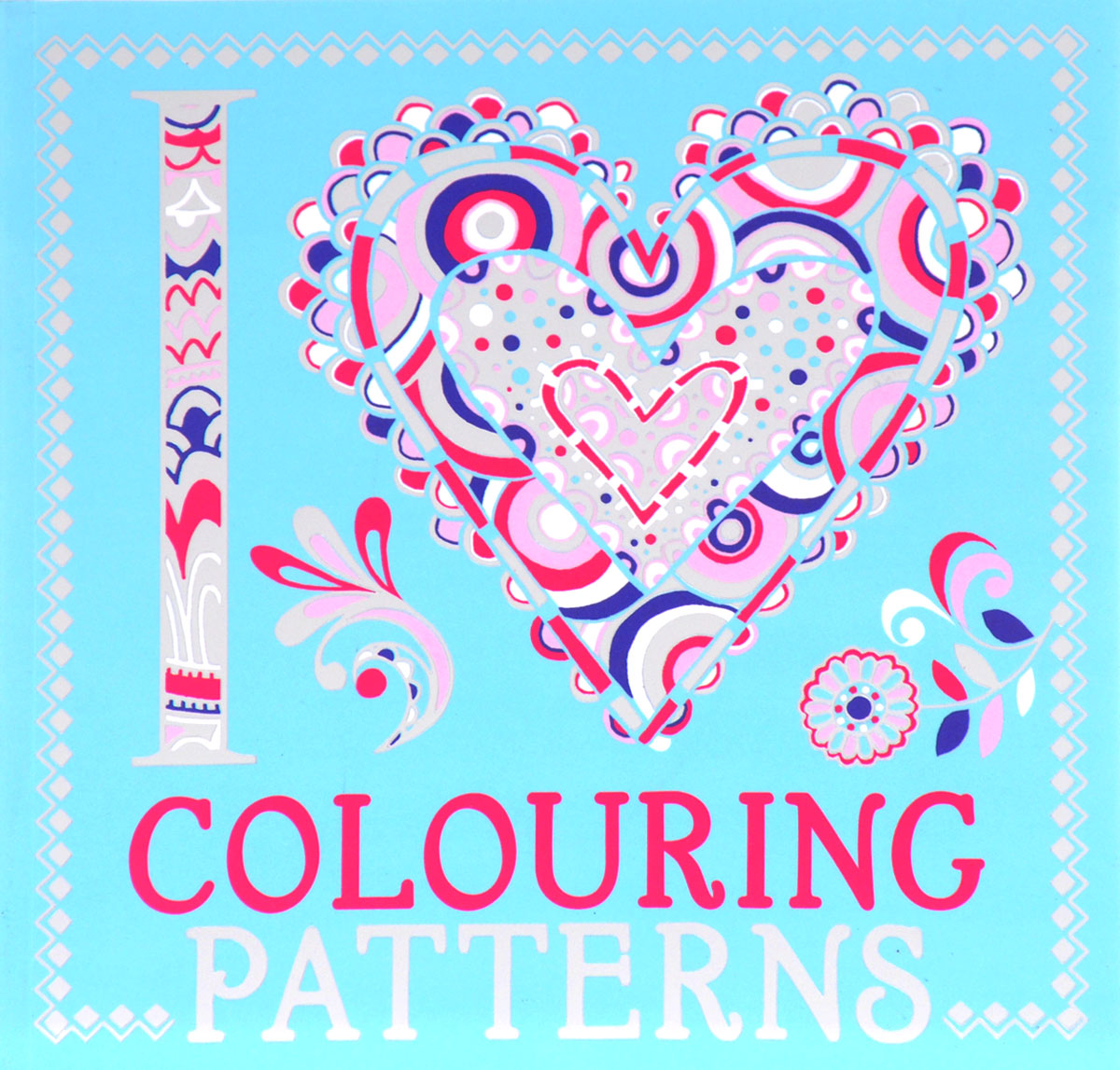 I Heart Colouring: Patterns folk art patterns to colour