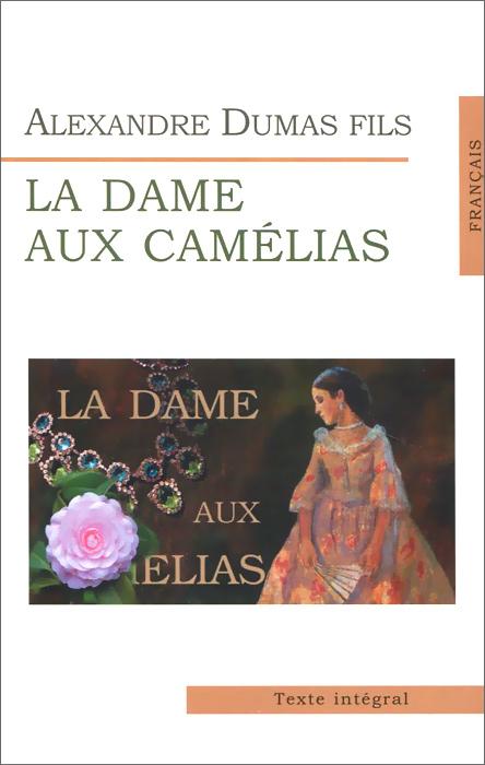 Alexandre Dumas-fils La dame aux camelias a dumas fils la dame aux camelias isbn 978 5 521 05328 5