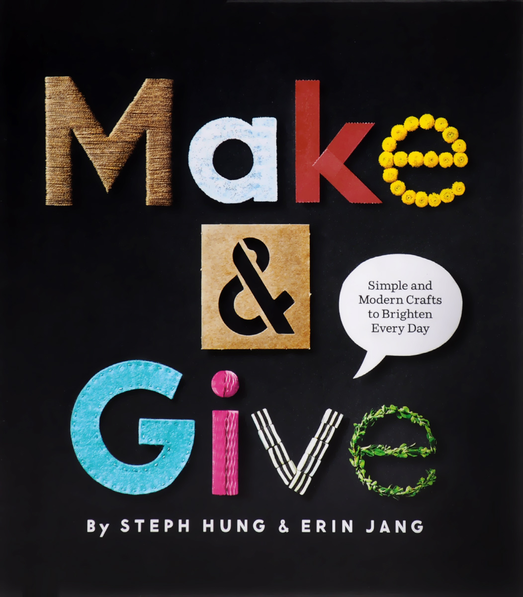 Make and Give: Simple and Modern Crafts to Brighten Every Day gf005 arts&amp crafts