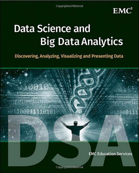 Data Science and Big Data Analytics: Discovering, Analyzing, Visualizing and Presenting Data avinash kaushik web analytics 2 0 the art of online accountability and science of customer centricity